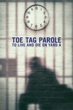 Toe Tag Parole: To Live And Die On Yard A